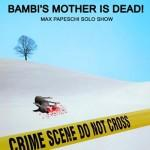 """""""Bambi's mother is dead"""""""