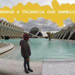 Come organizzare un Weekend a Valencia con i bambini