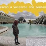 I consigli per organizzare un Weekend a Valencia con bambini